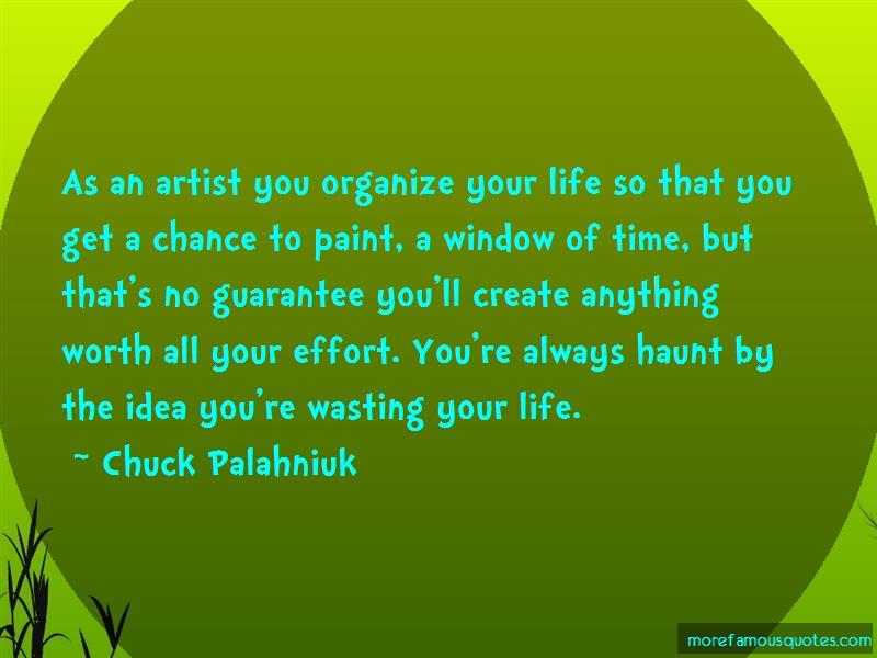 Chuck Palahniuk Quotes: As an artist you organize your life so