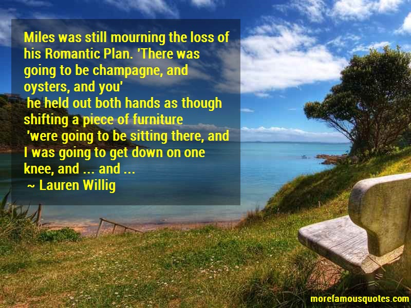 Lauren Willig Quotes: Miles was still mourning the loss of his