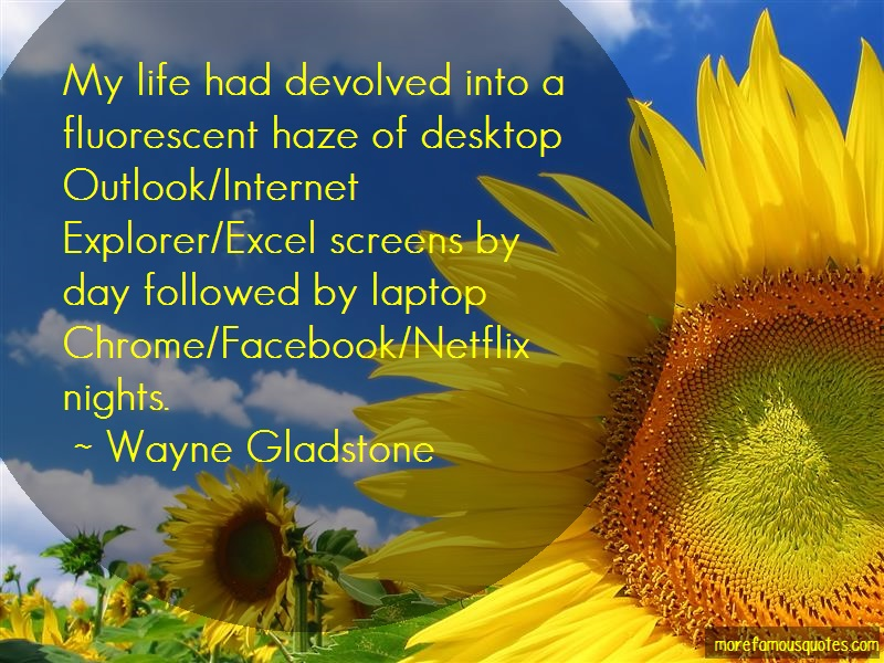 Wayne Gladstone Quotes: My life had devolved into a fluorescent