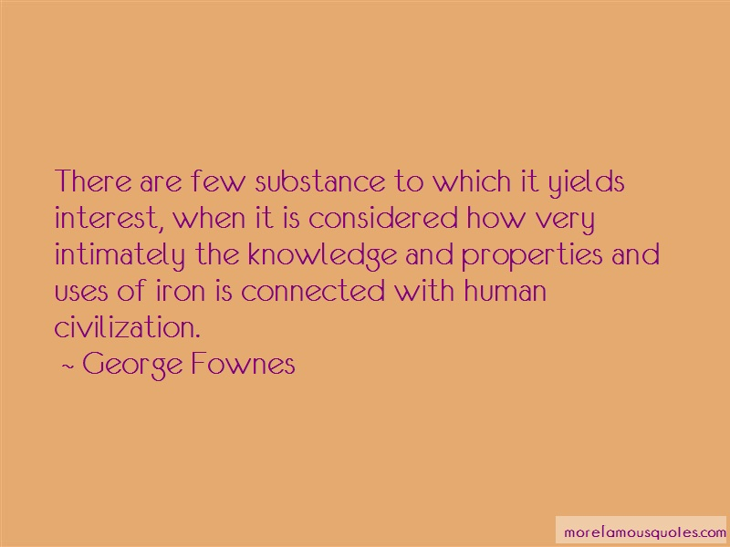 George Fownes Quotes: There Are Few Substance To Which It