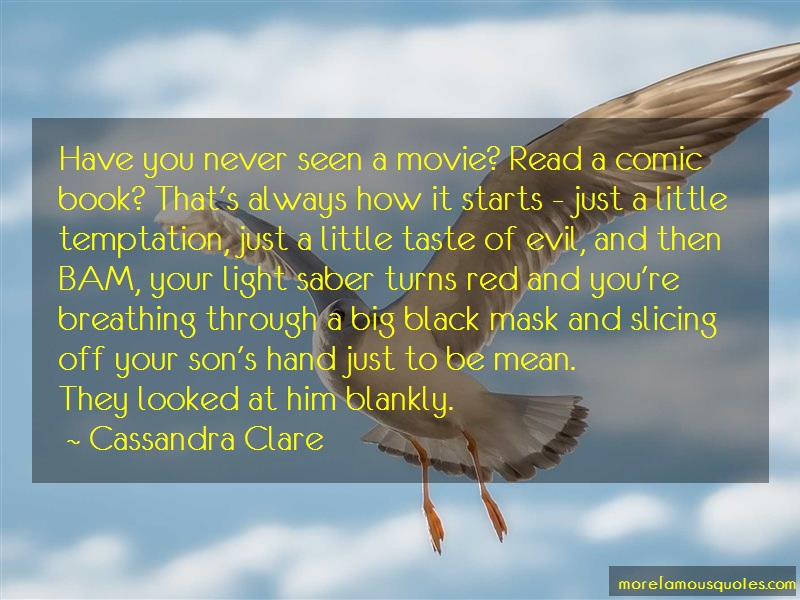 Cassandra Clare Quotes: Have you never seen a movie read a comic
