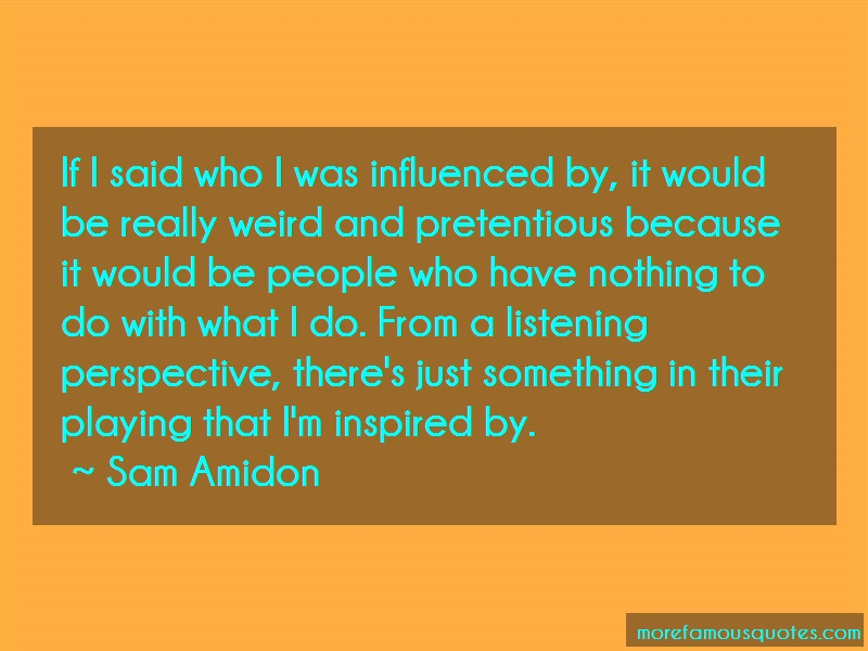 Sam Amidon Quotes: If I Said Who I Was Influenced By It