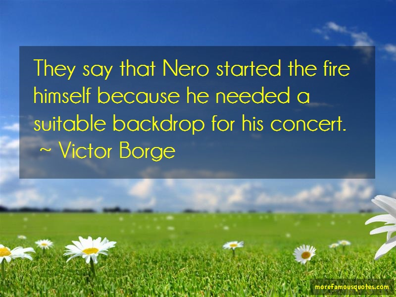 Victor Borge Quotes: They Say That Nero Started The Fire