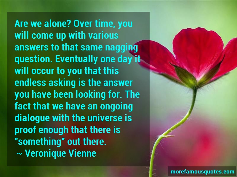 Veronique Vienne Quotes: Are we alone over time you will come up