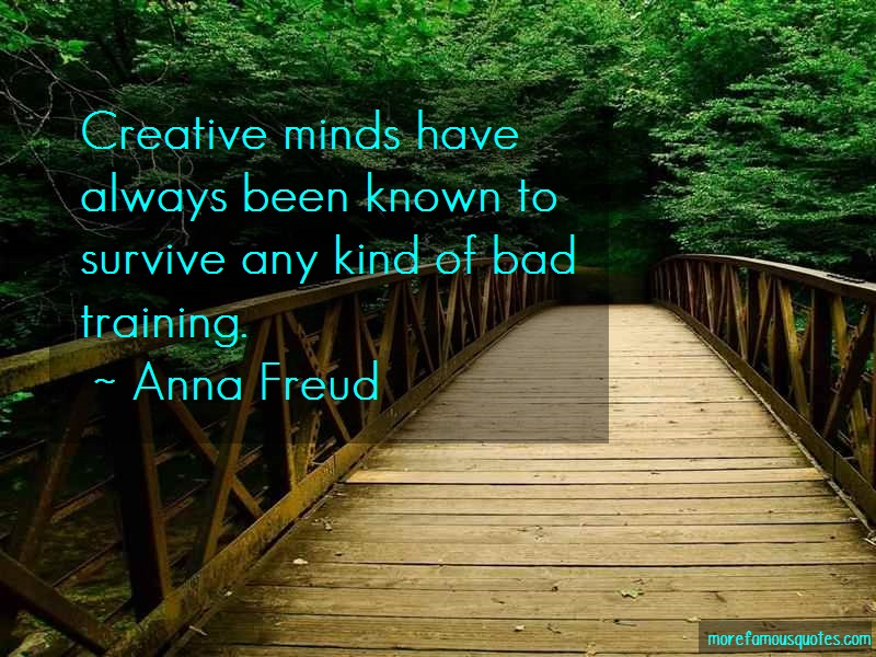 Anna Freud Quotes: Creative minds have always been known to
