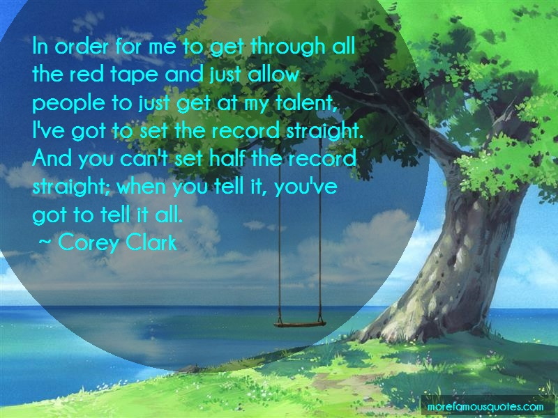 Corey Clark Quotes: In Order For Me To Get Through All The