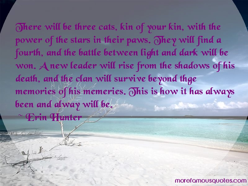 Erin Hunter Quotes: There Will Be Three Cats Kin Of Your Kin