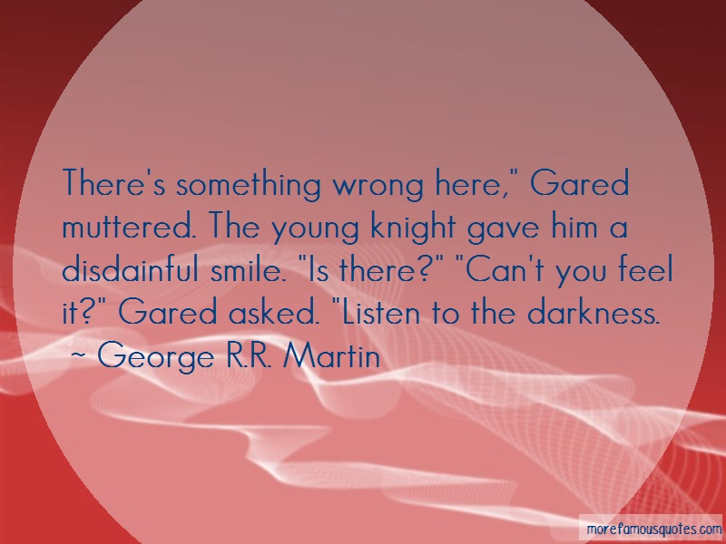 George R.R. Martin Quotes: Theres Something Wrong Here Gared