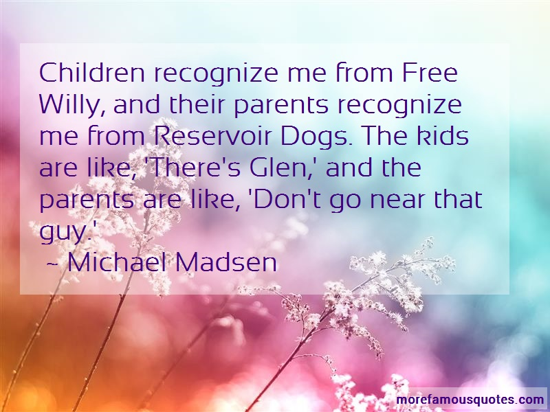 Michael Madsen Quotes: Children recognize me from free willy