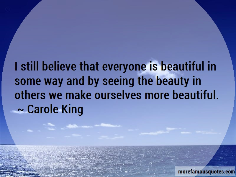 Carole King Quotes: I Still Believe That Everyone Is