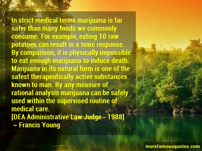 Francis Young Quotes: In Strict Medical Terms Marijuana Is Far