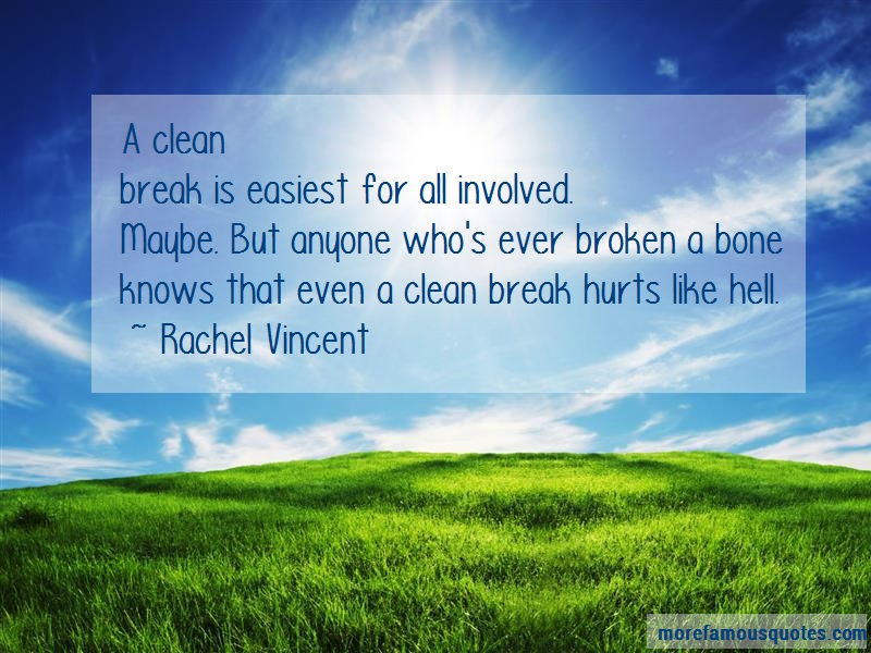 Rachel Vincent Quotes: A cleanbreak is easiest for all involved