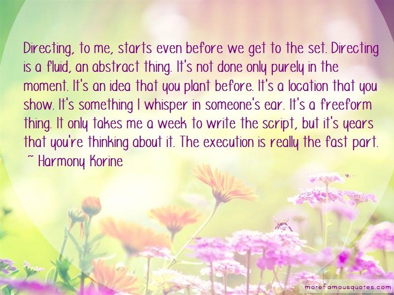 Harmony Korine Quotes: Directing to me starts even before we