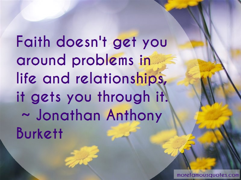 Jonathan Anthony Burkett Quotes: Faith doesnt get you around problems in