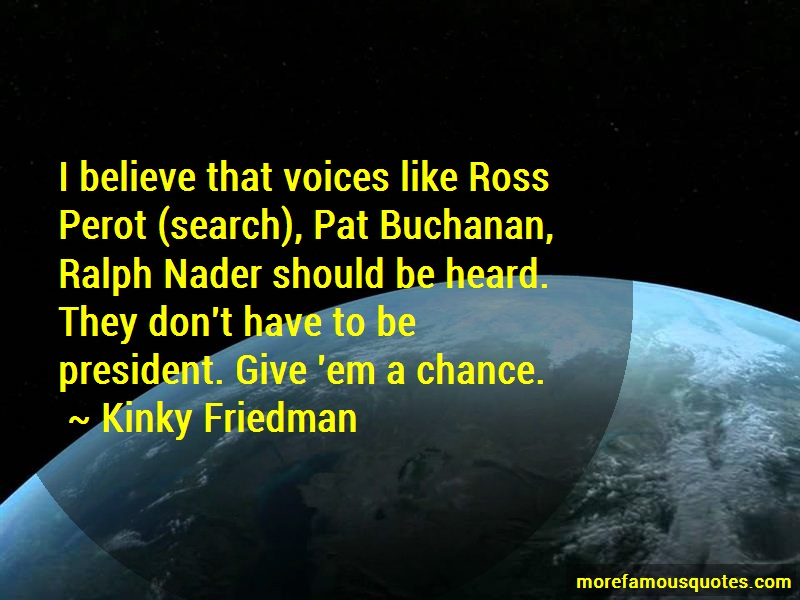 Kinky Friedman Quotes: I believe that voices like ross perot