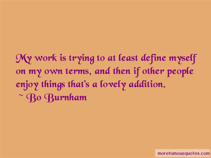 Bo Burnham Quotes: My work is trying to at least define