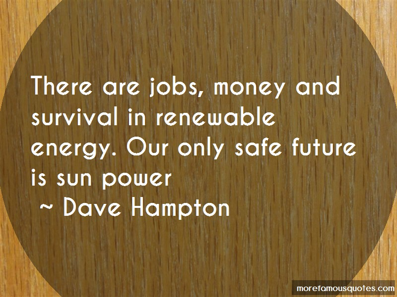 Dave Hampton Quotes: There are jobs money and survival in
