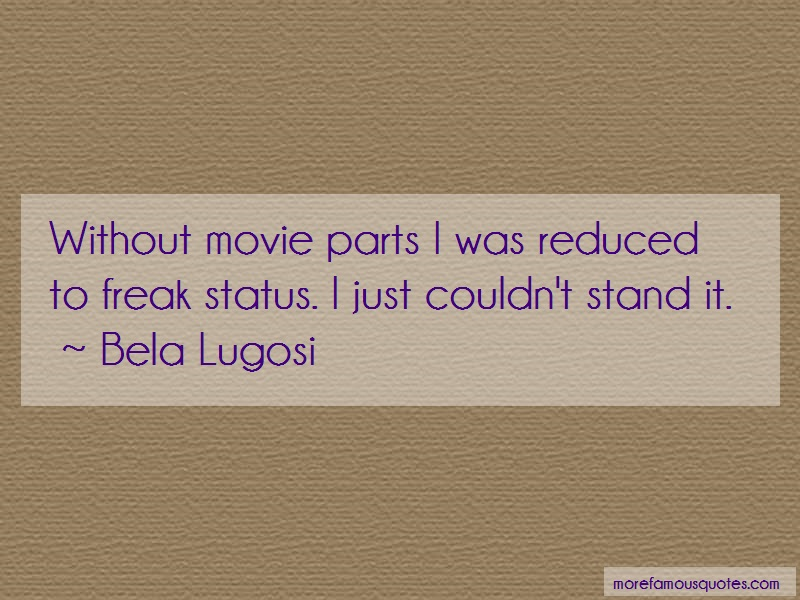 Bela Lugosi Quotes: Without Movie Parts I Was Reduced To
