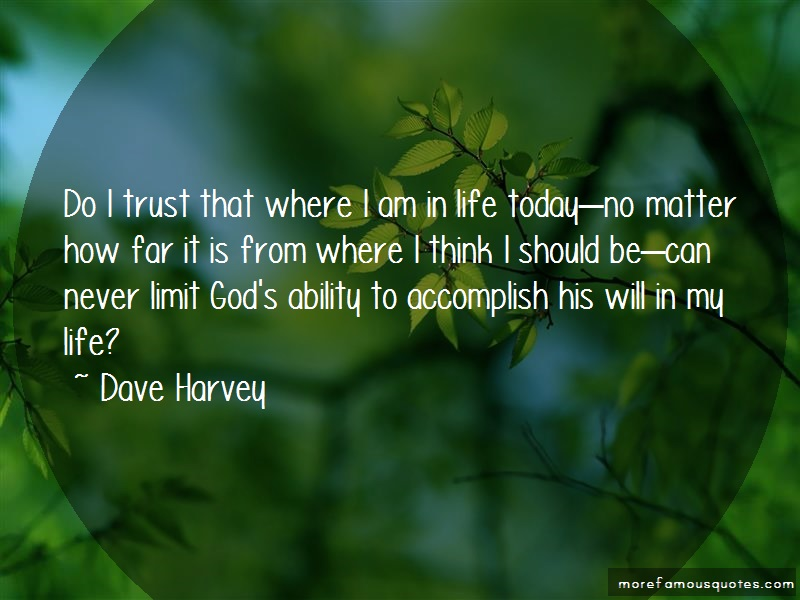 Dave Harvey Quotes: Do I Trust That Where I Am In Life