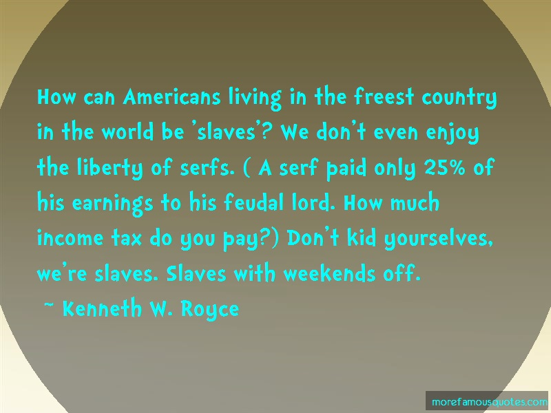 Kenneth W. Royce Quotes: How Can Americans Living In The Freest