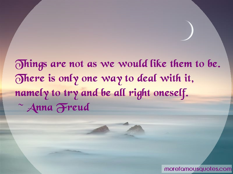 Anna Freud Quotes: Things are not as we would like them to