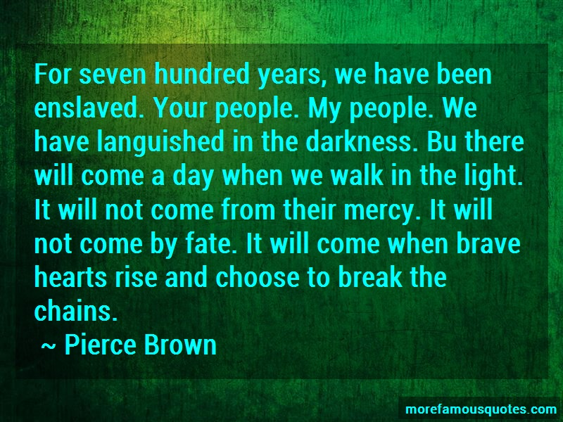 Pierce Brown Quotes: For seven hundred years we have been