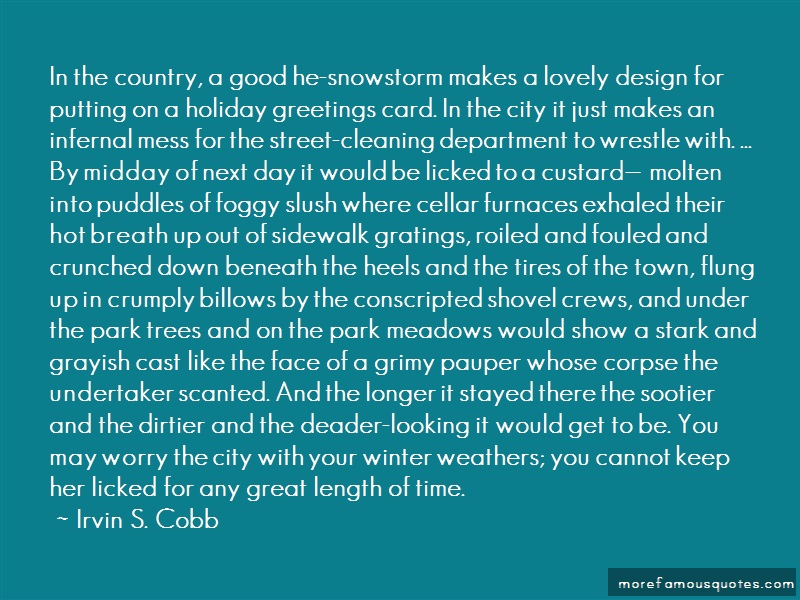 Irvin S. Cobb Quotes: In the country a good he snowstorm makes
