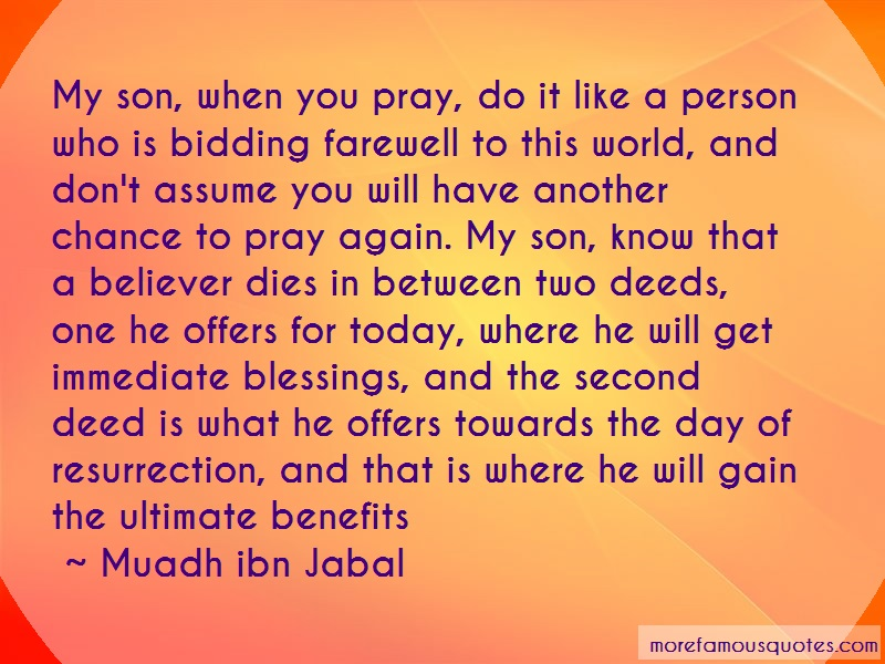 Muadh Ibn Jabal Quotes: My son when you pray do it like a person