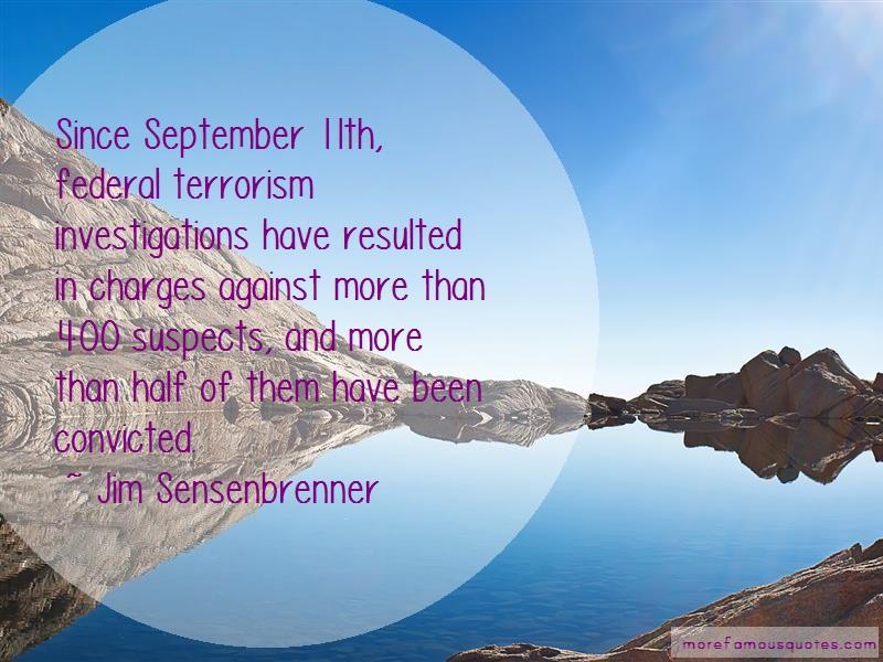 Jim Sensenbrenner Quotes: Since september 11th federal terrorism
