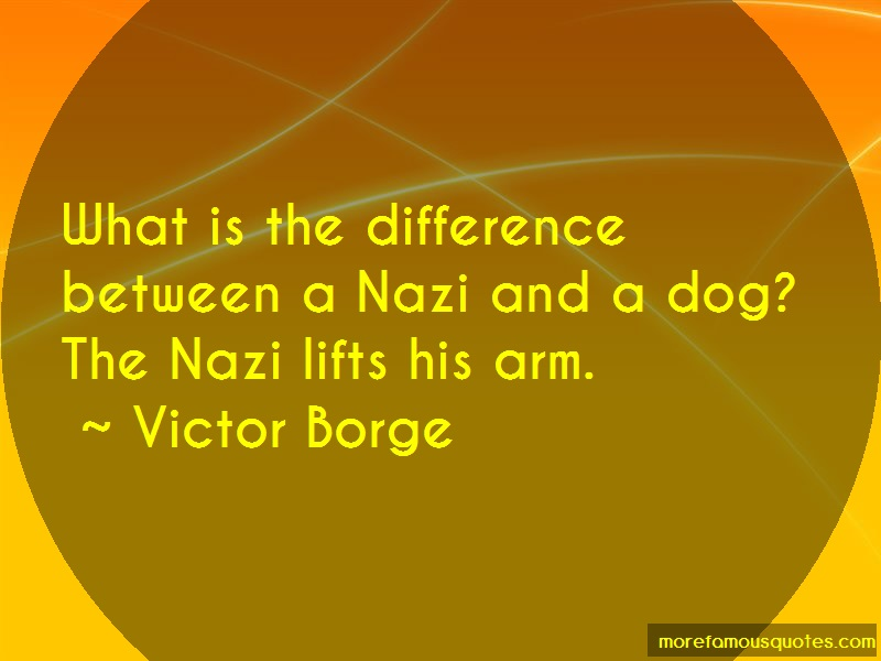 Victor Borge Quotes: What Is The Difference Between A Nazi