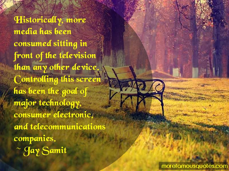 Jay Samit Quotes: Historically more media has been
