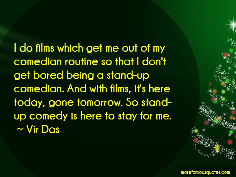 Vir Das Quotes: I do films which get me out of my