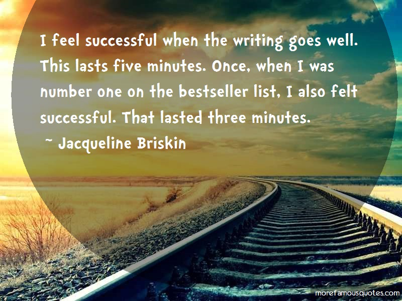 Jacqueline Briskin Quotes: I Feel Successful When The Writing Goes