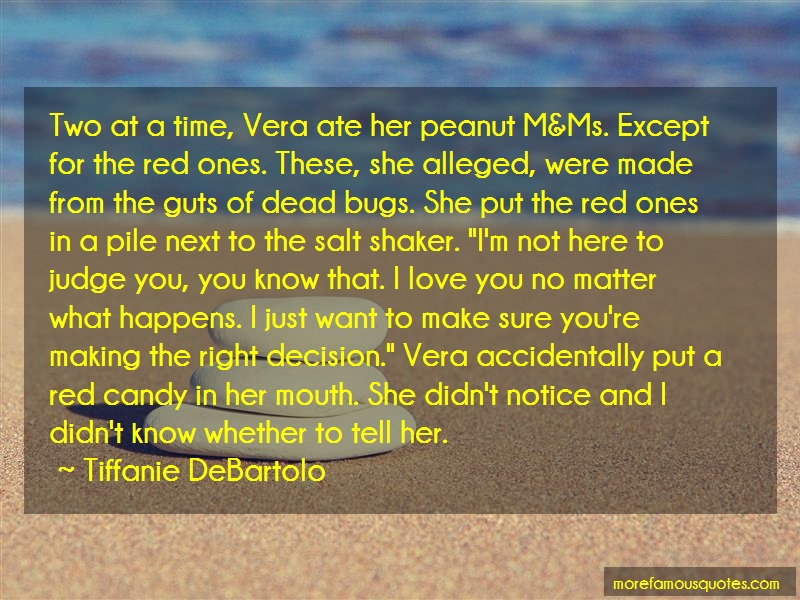 Tiffanie DeBartolo Quotes: Two at a time vera ate her peanut m ms