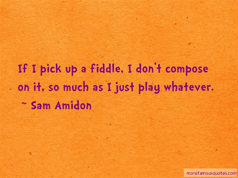 Sam Amidon Quotes: If I Pick Up A Fiddle I Dont Compose On