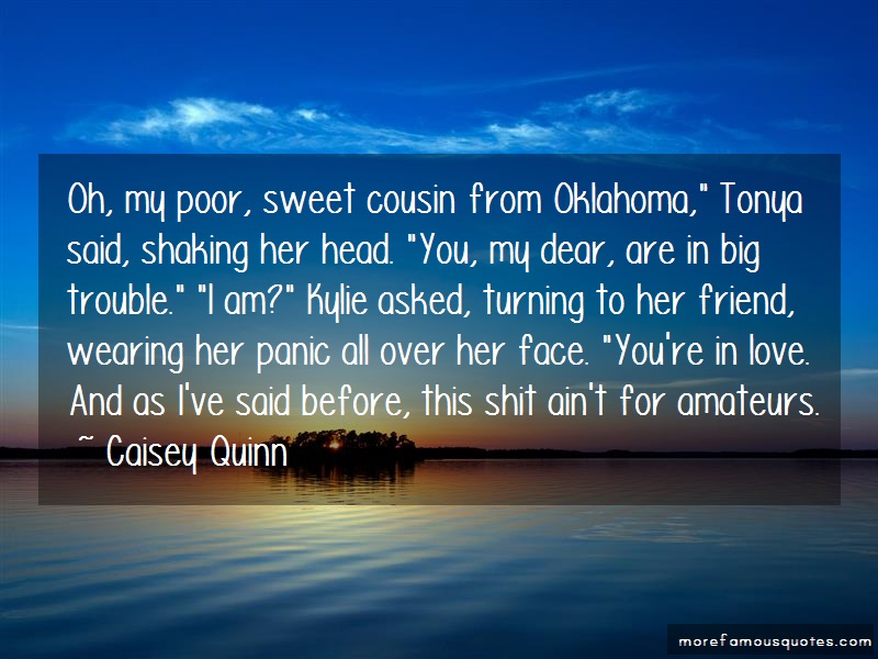 Caisey Quinn Quotes: Oh My Poor Sweet Cousin From Oklahoma