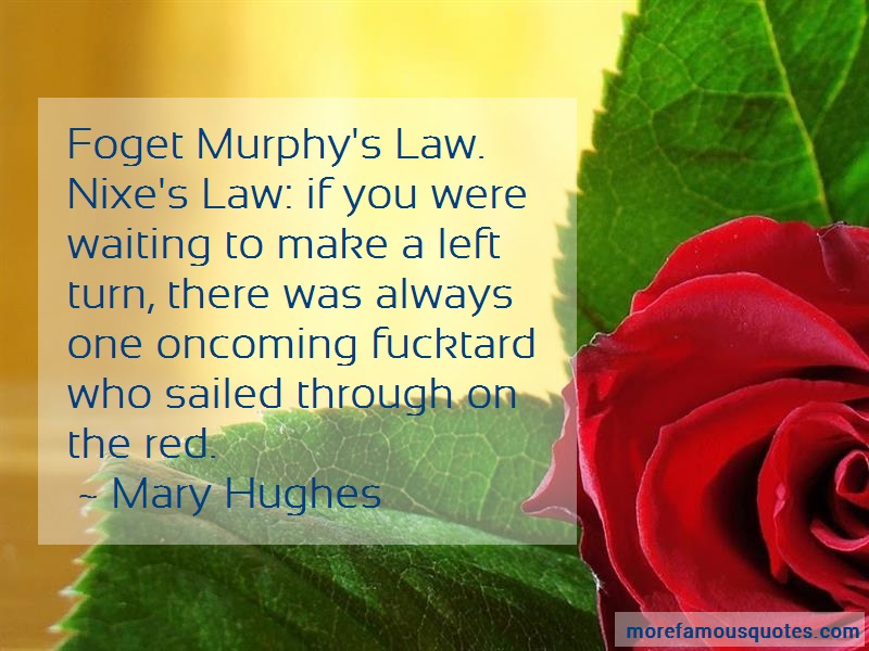 Mary Hughes Quotes: Foget Murphys Law Nixes Law If You Were