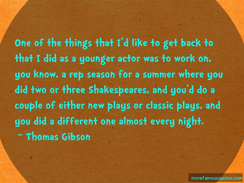 Thomas Gibson Quotes: One Of The Things That Id Like To Get