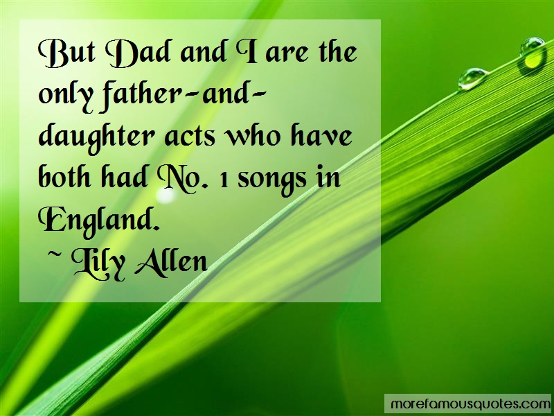 Lily Allen Quotes: But dad and i are the only father and