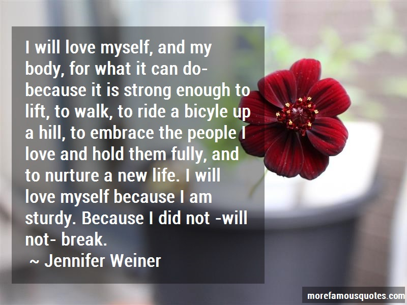Jennifer Weiner Quotes: I will love myself and my body for what