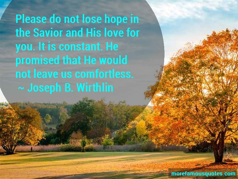 Joseph B. Wirthlin Quotes: Please do not lose hope in the savior
