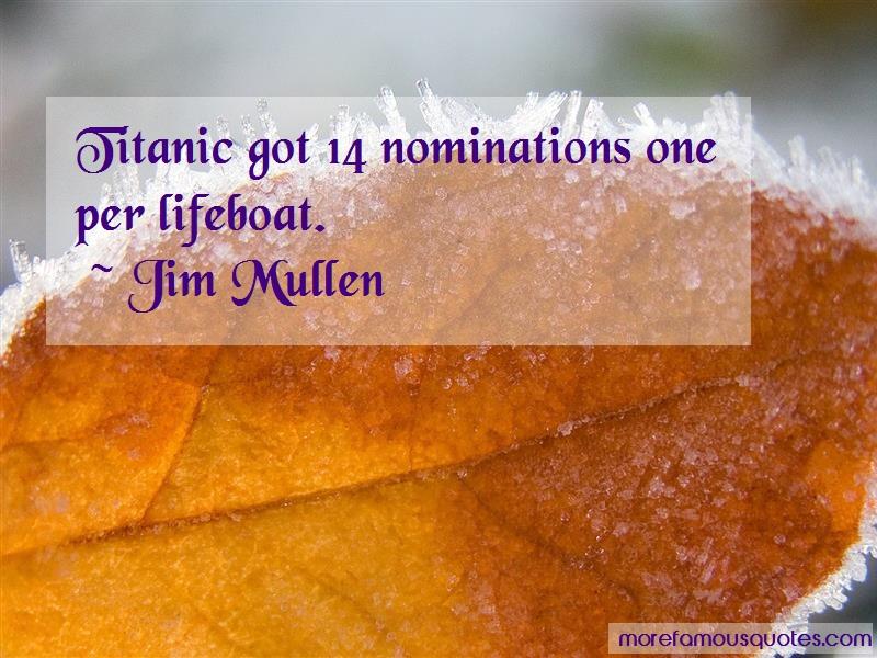 Jim Mullen Quotes: Titanic Got 14 Nominations One Per