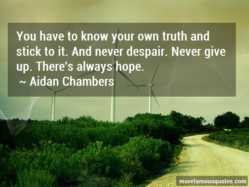 Aidan Chambers Quotes: You have to know your own truth and