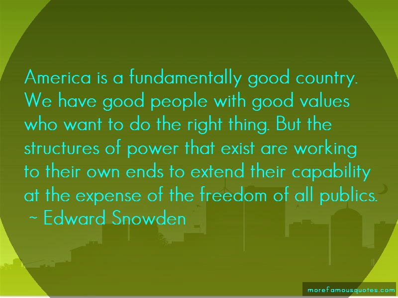 Edward Snowden Quotes: America is a fundamentally good country