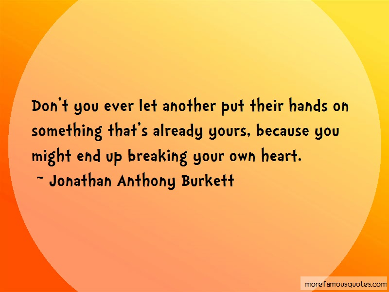 Jonathan Anthony Burkett Quotes: Dont you ever let another put their