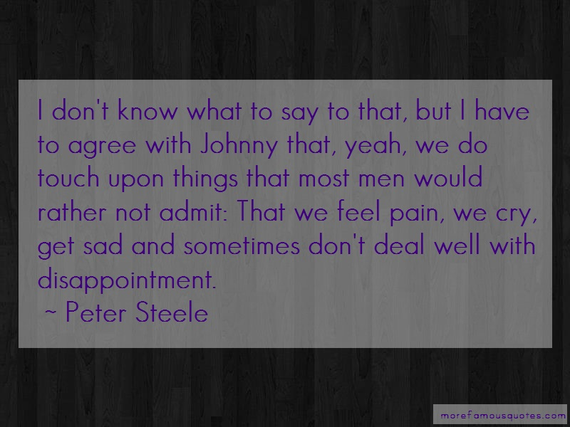 Peter Steele Quotes: I Dont Know What To Say To That But I