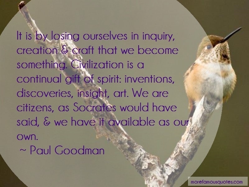 Paul Goodman Quotes: It Is By Losing Ourselves In Inquiry