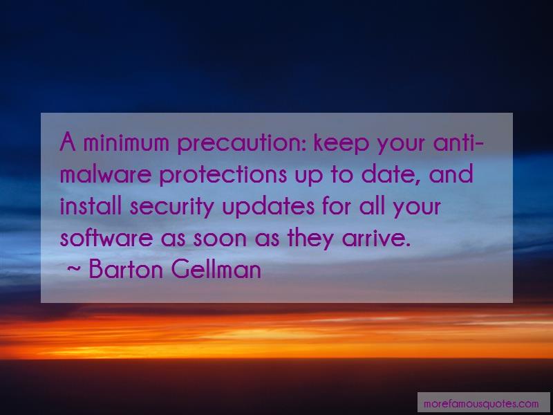 Barton Gellman Quotes: A Minimum Precaution Keep Your Anti