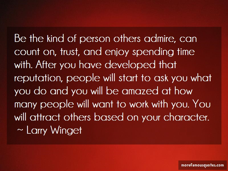 Larry Winget Quotes: Be The Kind Of Person Others Admire Can