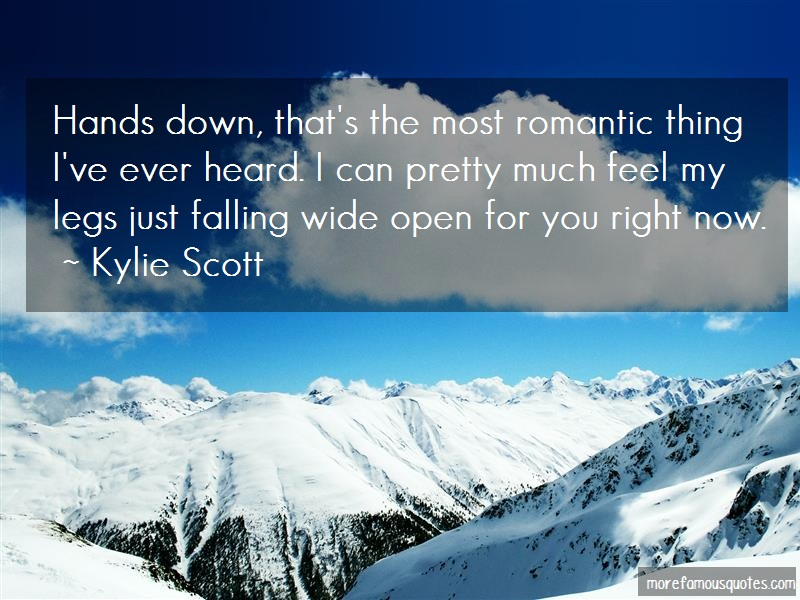 Kylie Scott Quotes: Hands down thats the most romantic thing